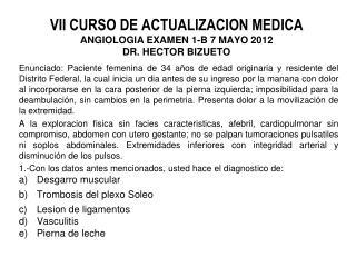 VII CURSO DE ACTUALIZACION MEDICA ANGIOLOGIA  EXAMEN 1-B  7 MAYO  2012 DR. HECTOR BIZUETO