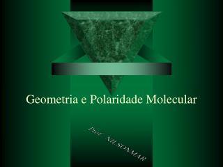 Geometria e Polaridade Molecular
