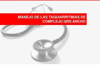 MANEJO DE LAS TAQUIARRITMIAS DE COMPLEJO QRS ANCHO