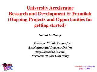 Gerald C. Blazey Northern Illinois Center for  Accelerator and Detector Design