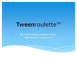 Tween roulette™