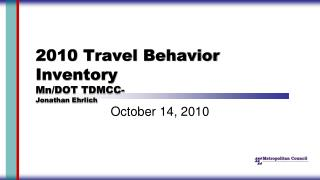 2010 Travel Behavior Inventory  Mn /DOT TDMCC- Jonathan Ehrlich