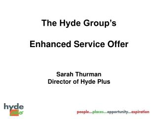 The Hyde Group's  Enhanced Service Offer      Sarah Thurman Director of Hyde Plus