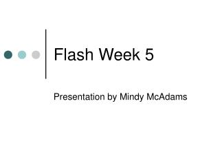 Flash Week 5.pps