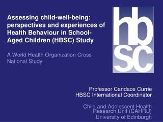 Professor Candace Currie  HBSC International Coordinator