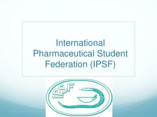 International Pharmaceutical Student Federation (IPSF)