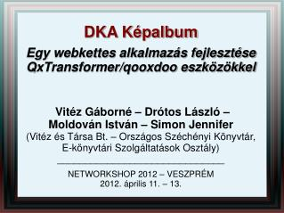 DKA Képalbum Egy webkettes alkalmazás fejlesztése QxTransformer/qooxdoo eszközökkel