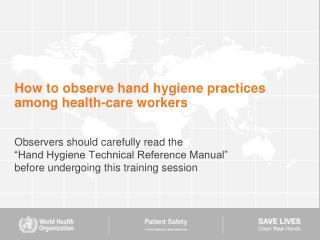 How to observe hand hygiene practices among health-care workers