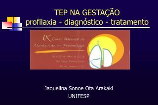 TEP NA GESTAÇÃO profilaxia - diagnóstico - tratamento