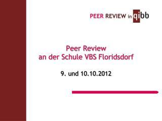 Peer Review  an der Schule VBS  Floridsdorf 9. und 10.10.2012