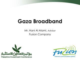 Gaza Broadband   Mr. Hani Al Alami,  Advisor Fusion Company