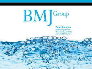 Peter Ashman Publishing Director BMJ  BMJ Journals pashmanbmj