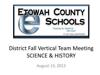 District Fall Vertical Team Meeting SCIENCE & HISTORY