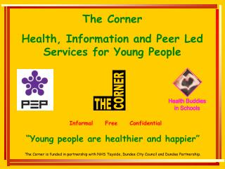 The Corner is funded in partnership with NHS Tayside, Dundee City Council and Dundee Partnership.