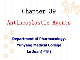 Chapter 39 Antineoplastic Agents Department of Pharmacology,  Yunyang Medical College