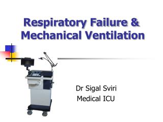 Respiratory Failure &  Mechanical Ventilation