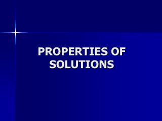PROPERTIES OF SOLUTIONS