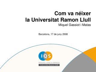 Com va néixer  la Universitat Ramon Llull Miquel Gassiot i Matas