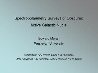 Spectropolarimetry Surveys of Obscured Active Galactic Nuclei Edward Moran Wesleyan University