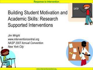 Building Student Motivation and Academic Skills: Research Supported Interventions  Jim Wright interventioncentral NASP 2