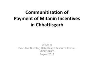 Communitisation  of  Payment of Mitanin Incentives  in Chhattisgarh