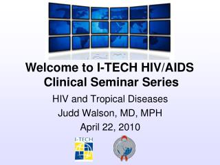 HIV and Tropical Diseases Judd Walson, MD, MPH April 22, 2010