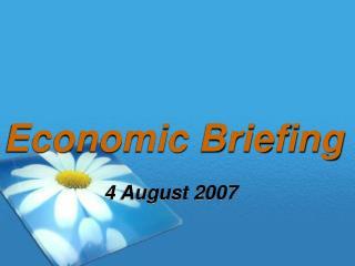 Economic Briefing 4 August 2007