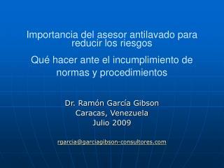 Dr. Ramón García Gibson Caracas, Venezuela Julio 2009 rgarcia@garciagibson-consultores