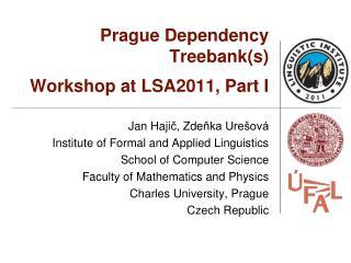 Prague Dependency Treebank(s) Workshop at LSA2011, Part I