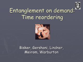 Entanglement on demand: Time reordering