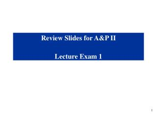 Review Slides for A&P II Lecture Exam 1