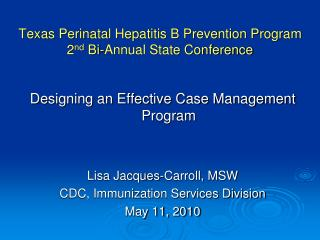 Texas Perinatal Hepatitis B Prevention Program 2 nd  Bi-Annual State Conference