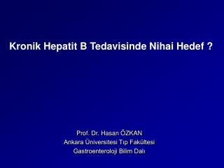 Prof. Dr. Hasan ÖZKAN Ankara Üniversitesi Tıp Fakültesi Gastroenteroloji Bilim Dalı