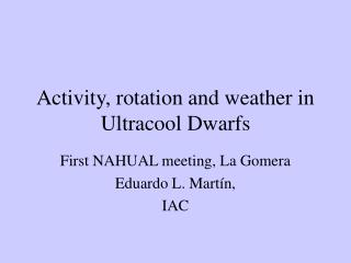 Activity, rotation and weather in Ultracool Dwarfs