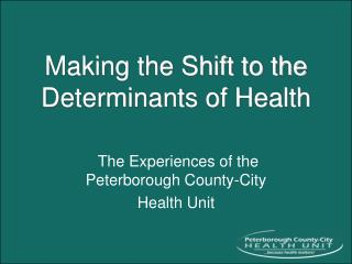 Making the Shift to the Determinants of Health