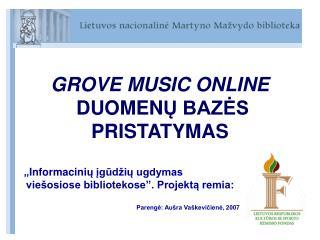 GROVE MUSIC ONLINE DUOMEN Ų BAZĖS PRISTATYMAS