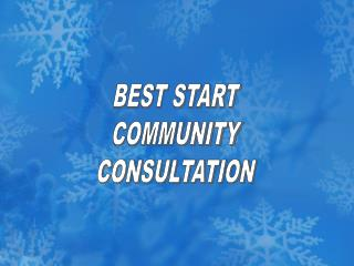 BEST START COMMUNITY CONSULTATION