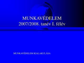 MUNKAVÉDELEM 2007/2008. tanév I. félév