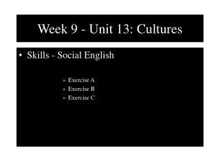 Week 9 - Unit 13: Cultures