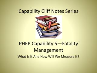 Capability Cliff Notes Series PHEP Capability 5—Fatality Management