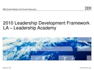 2010 Leadership Development Framework LA – Leadership Academy