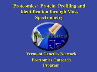 Proteomics:  Protein  Profiling and Identification through Mass Spectrometry