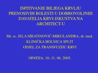 Mr. sc. JELA MRATINOVIĆ-MIKULANDRA, dr. med. KLINIČKA BOLNICA SPLIT ODJEL ZA TRANSFUZIJU KRVI