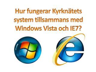 Hur fungerar Kyrknätets system tillsammans med  Windows Vista och IE7?