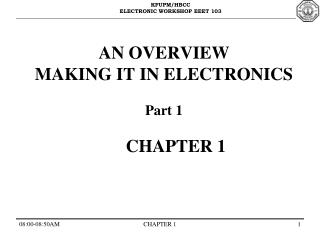 AN OVERVIEW  MAKING IT IN ELECTRONICS Part 1