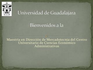 Universidad de Guadalajara Bienvenidos a la