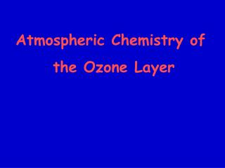 Atmospheric Chemistry of  the Ozone Layer