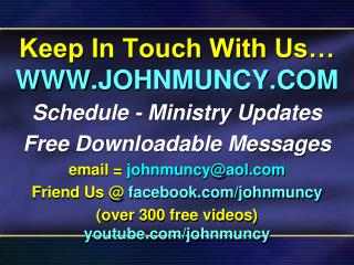 Keep In Touch With Us… WWW.JOHNMUNCY.COM