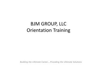 BJM GROUP, LLC Orientation Training