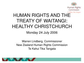HUMAN RIGHTS AND THE TREATY OF WAITANGI: HEALTHY CHRISTCHURCH Monday 24 July 2006